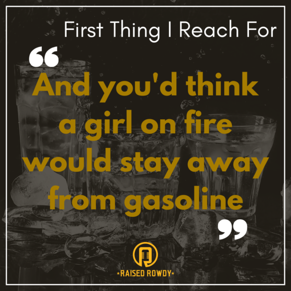 """""""And you'd think a girl on fire would stay away from gasoline"""""""